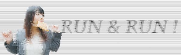 RUN & RUN !